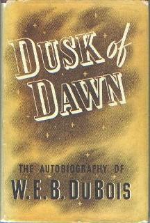 W.E.B. Du Bois DUSK OF DAWN